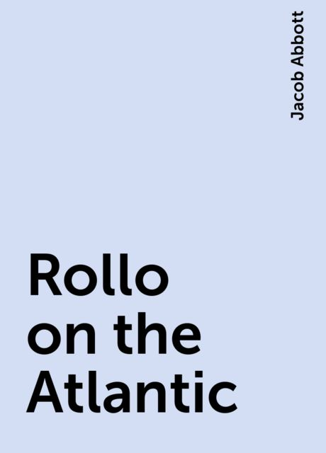 Rollo on the Atlantic, Jacob Abbott