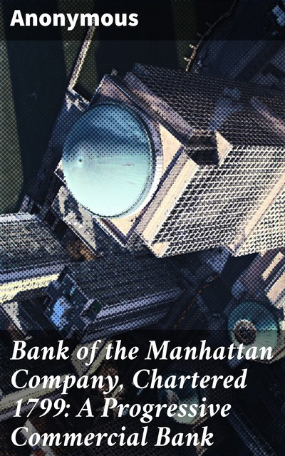 Bank of the Manhattan Company, Chartered 1799: A Progressive Commercial Bank,