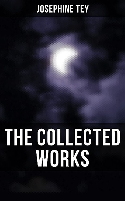 The Collected Works, Josephine Tey