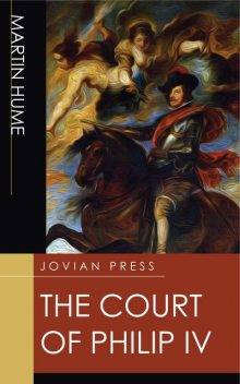 The Court of Philip IV, Martin Hume