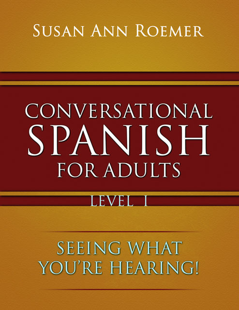 Conversational Spanish for Adults Level I, Susan Ann Roemer