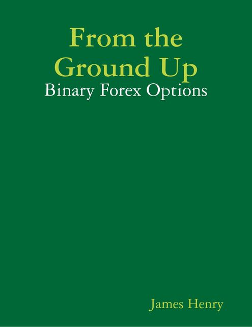From the Ground Up: Binary Forex Options, Henry James