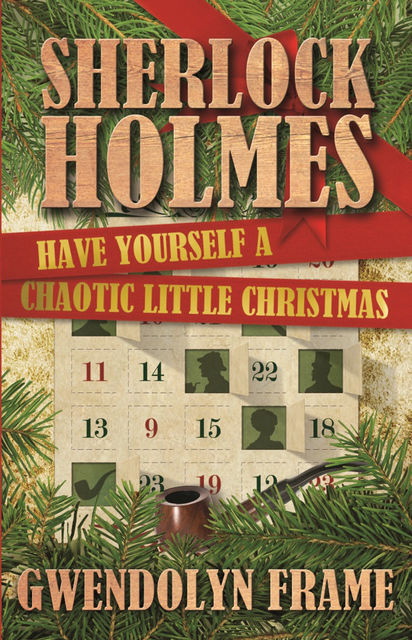 Sherlock Holmes Have Yourself a Chaotic Little Christmas, Gwendolyn Frame
