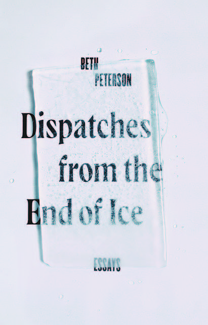 Dispatches from the End of Ice, Beth Peterson