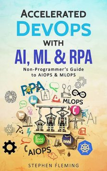 Accelerated DevOps with AI, ML & RPA, Stephen Fleming
