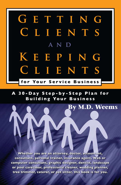 Getting Clients and Keeping Clients for Your Service Business,