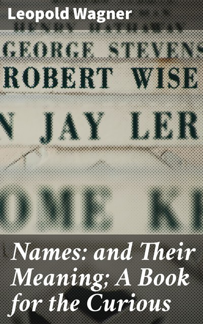 Names: and Their Meaning; A Book for the Curious, Leopold Wagner