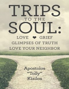 Trips to the Soul: Love Grief Glimpses of Truth Love Your Neighbor, Apostolos Kizilos
