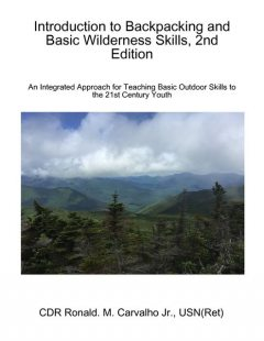 Introduction to Backpacking and Basic Wilderness Skills, 2nd Edition, CDR Ronald M Carvalho Jr., USN