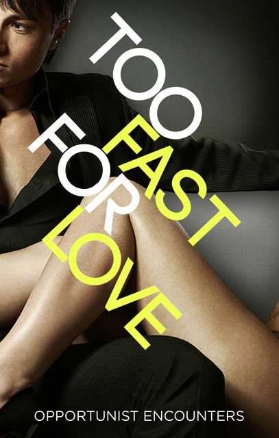 Too Fast For Love: Opportunist Encounters, Various