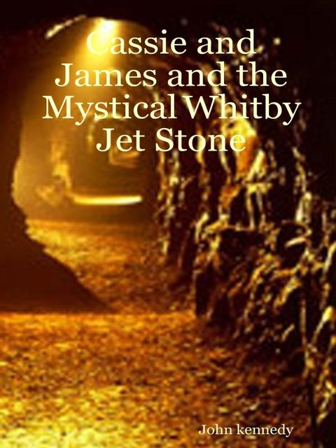 Cassie and James and the Mystical Whitby Jet Stone, John Kennedy