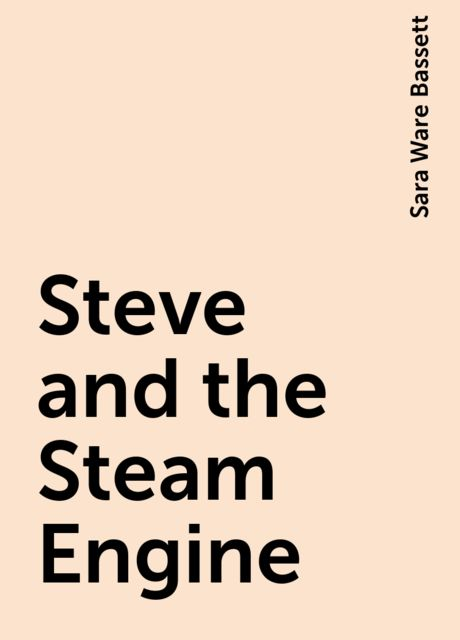 Steve and the Steam Engine, Sara Ware Bassett
