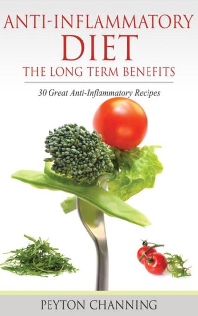 Anti- Inflammatory Diet: The Long Term Benefits, Peyton Channing