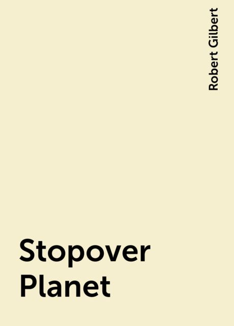 Stopover Planet, Robert Gilbert