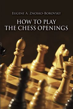 How to Play the Chess Openings, Eugene Znosko-Borovsky