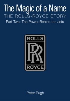The Magic of a Name: The Rolls-Royce Story, Part 2, The Power Behind The Jets, Peter Pugh