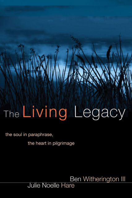 The Living Legacy, Ben Witherington, Julie Noelle Hare
