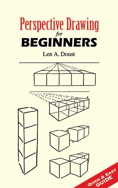 Perspective Drawing for Beginners, Len A.Doust