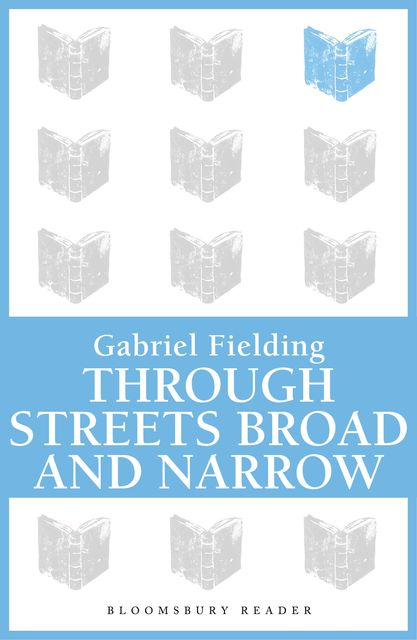 Through Streets Broad and Narrow, Gabriel Fielding