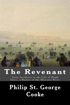 The Revenant – Some Incidents in the Life of Hugh Glass, a Hunter of the Missouri River, Philip St. George Cooke
