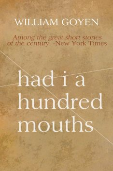 Had I a Hundred Mouths: New and Selected Stories 1947–1983, William Goyen