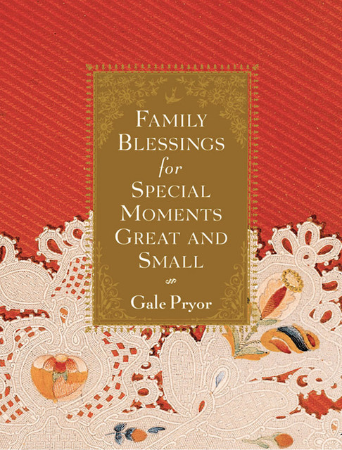 Family Blessings for Special Moments Great and Small, Gale Pryor