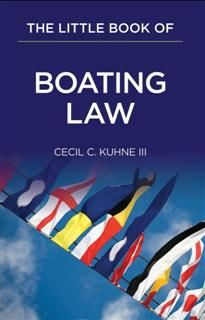 Little Book of Boating Law, Cecil C. Kuhne III