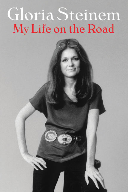 My Life on the Road​, Gloria Steinem