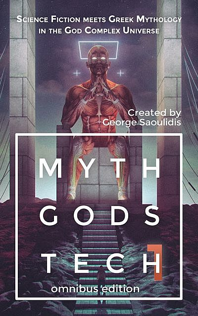 Myth Gods Tech – Omnibus Edition: Science Fiction Meets Greek Mythology In The God Complex Universe, George Saoulidis