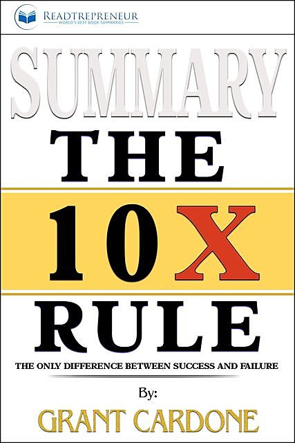 Summary of The 10X Rule, Readtrepreneur Publishing