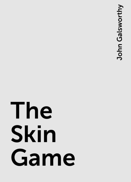 The Skin Game, John Galsworthy