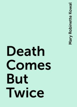 Death Comes But Twice, Mary Robinette Kowal