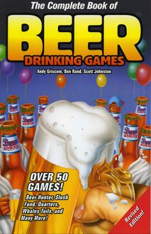 The Complete Book of Beer Drinking Games, Andy Griscom, Ben Rand, Scott Johnston