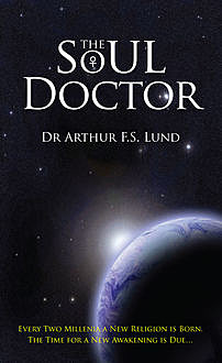 The Soul Doctor, Arthur F.S.Lund