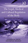 The Legal, Medical and Cultural Regulation of the Body, Stephen Smith