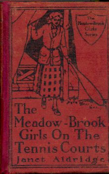 The Meadow-Brook Girls on the Tennis Courts; Or, Winning Out in the Big Tournament, Janet Aldridge