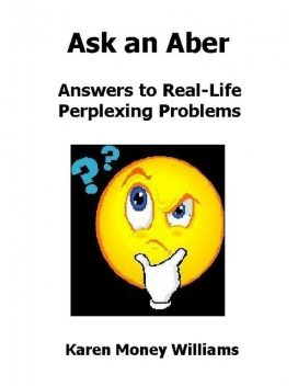 Ask an Aber: Answers to Real-Life Perplexing Problems, Karen Money Williams