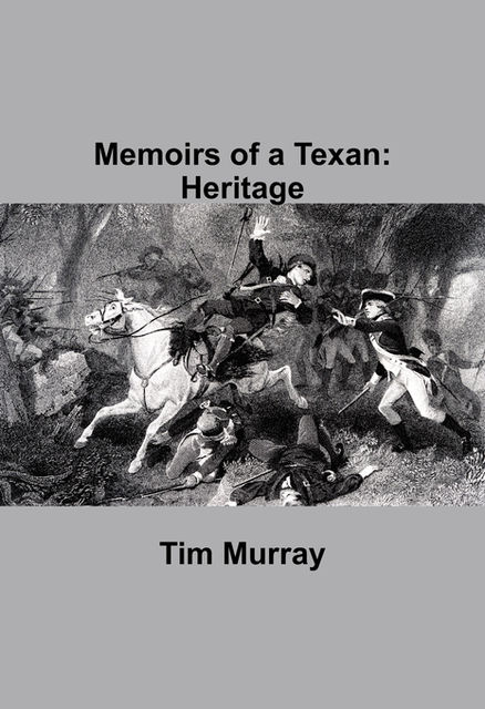 Memoirs of a Texan: Heritage, Tim Murray