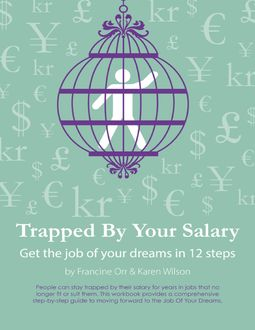 Trapped By Your Salary – Get the Job of Your Dreams In 12 Steps, Francine Orr, Karen Wilson