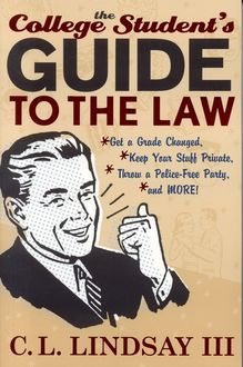 The College Student's Guide to the Law, C.L. Lindsay III
