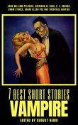 7 best short stories – Vampire, Théophile Gautier, Joseph Sheridan Le Fanu, John William Polidori, Edward Benson, Bram Stoker, Edgar Allan Poe, August Nemo