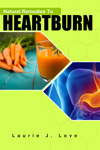 Natural Remedies To Heartburn, Laurie J Love