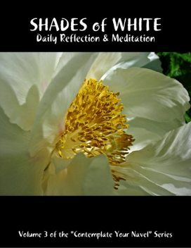 """Shades of White: Daily Reflection & Meditation: Volume 3 of the """"Contemplate Your Navel"""" Series, Catherine Van Humbeck"""