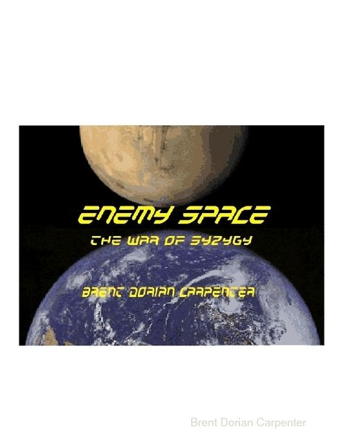 Enemy Space: The War of Syzygy, Brent Dorian Carpenter