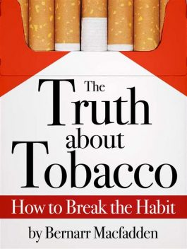 The Truth about Tobacco – How to break the habit, Bernarr Macfadden