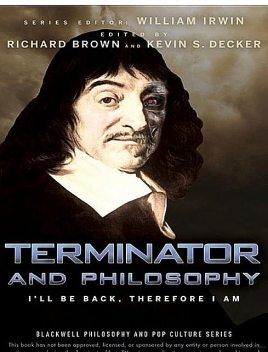 Terminator and Philosophy: I'll Be Back, Therefore I Am, William Irwin, Richard Brown, Kevin S. Decker