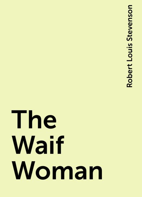 The Waif Woman, Robert Louis Stevenson