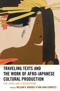 Traveling Texts and the Work of Afro-Japanese Cultural Production, William H. Bridges IV