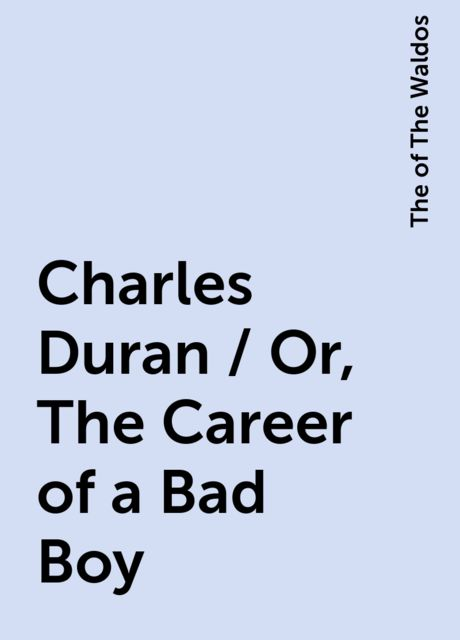 Charles Duran / Or, The Career of a Bad Boy, The of The Waldos