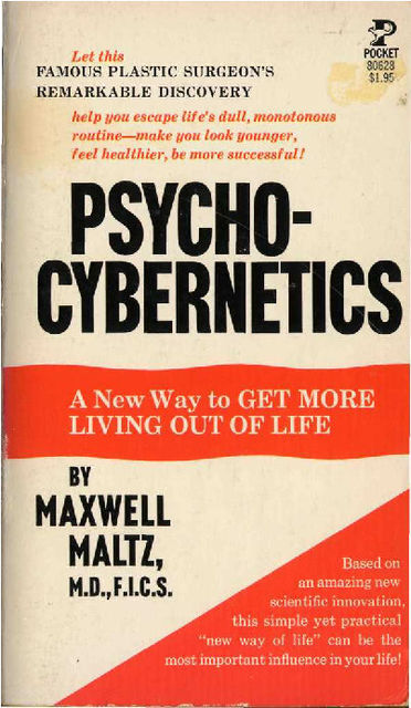PSYCHO-CYBERNETICS, A New Way to Get More Living Out of Life, Maxwell Maltz